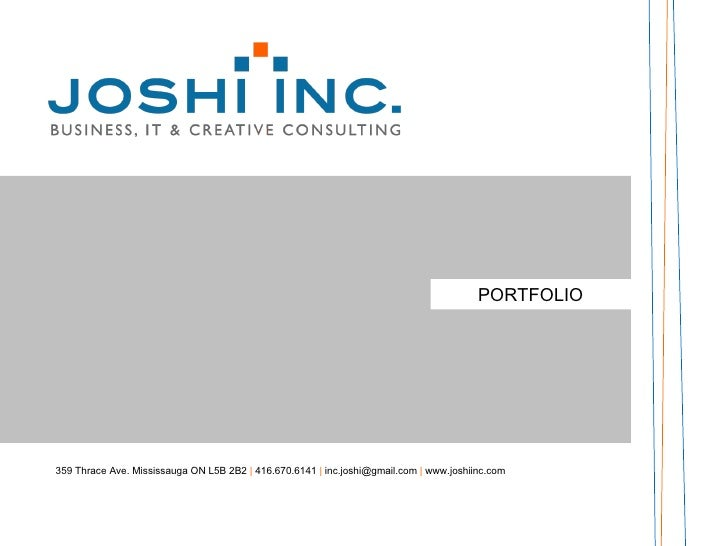 PORTFOLIO 359 Thrace Ave. Mississauga ON L5B 2B2     416.670.6141      [email_address]     www.joshiinc.com
