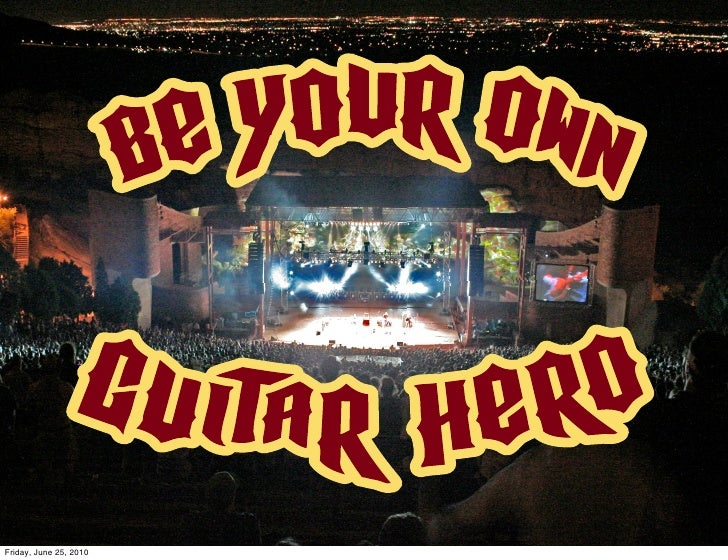 """Be Your Own Guitar Hero"" - Ignite Boulder 11 presentation slides"