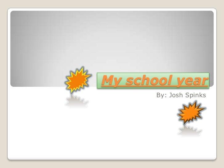My school year<br />By: Josh Spinks<br />