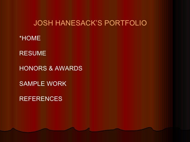 JOSH HANESACK'S PORTFOLIO *HOME RESUME HONORS & AWARDS SAMPLE WORK REFERENCES