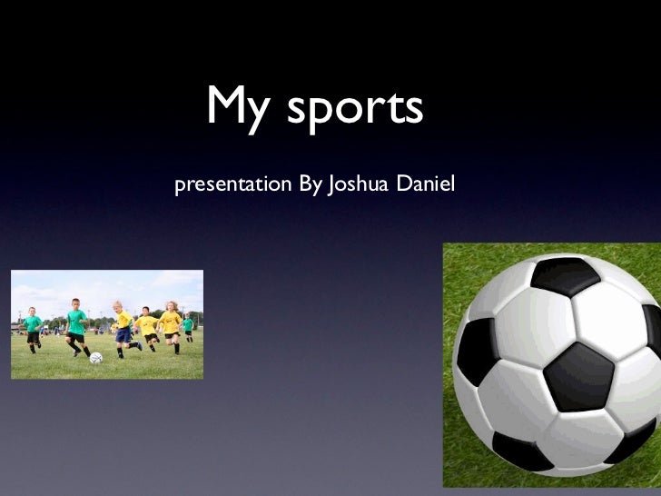 My sportspresentation By Joshua Daniel