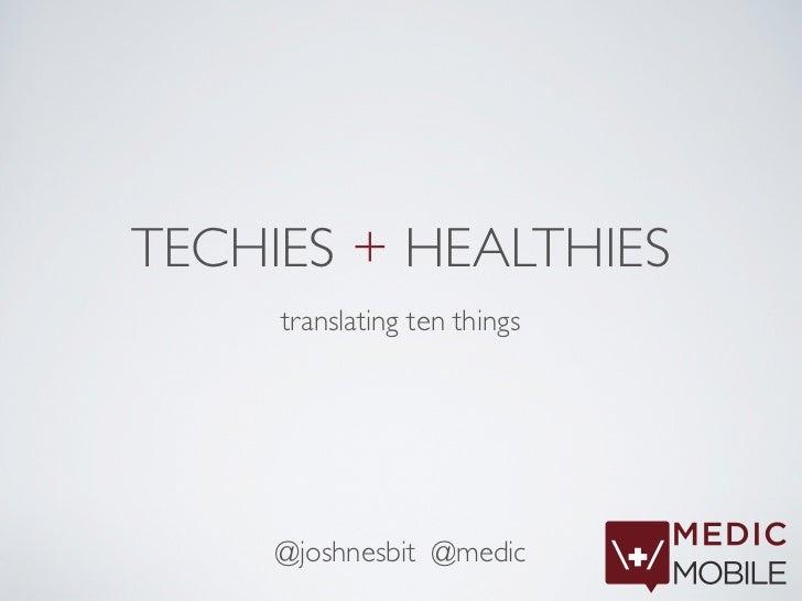 TECHIES + HEALTHIES     translating ten things     @joshnesbit @medic