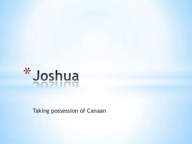 * Taking possession of Canaan
