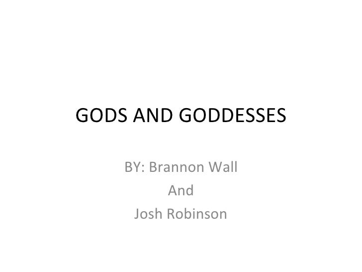 GODS AND GODDESSES BY: Brannon Wall And Josh Robinson