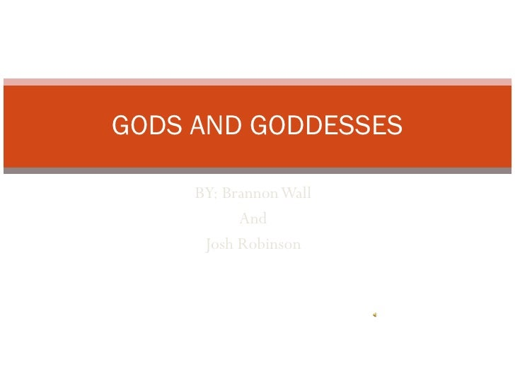 BY: Brannon Wall And Josh Robinson GODS AND GODDESSES