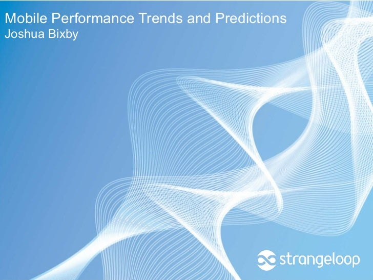 Mobile Performance Trends and PredictionsJoshua Bixby