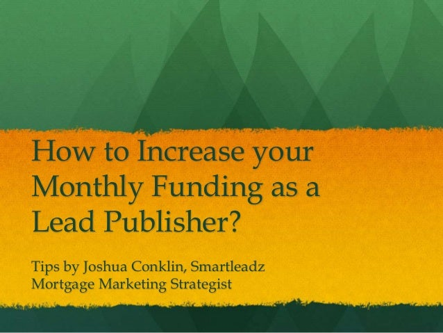 How to Increase your Monthly Funding as a Lead Publisher? Tips by Joshua Conklin, Smartleadz Mortgage Marketing Strategist