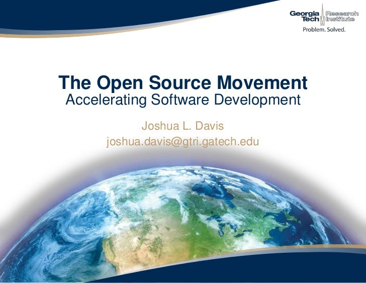The Open Source MovementAccelerating Software Development <br />Joshua L. Davis<br />joshua.davis@gtri.gatech.edu<br />
