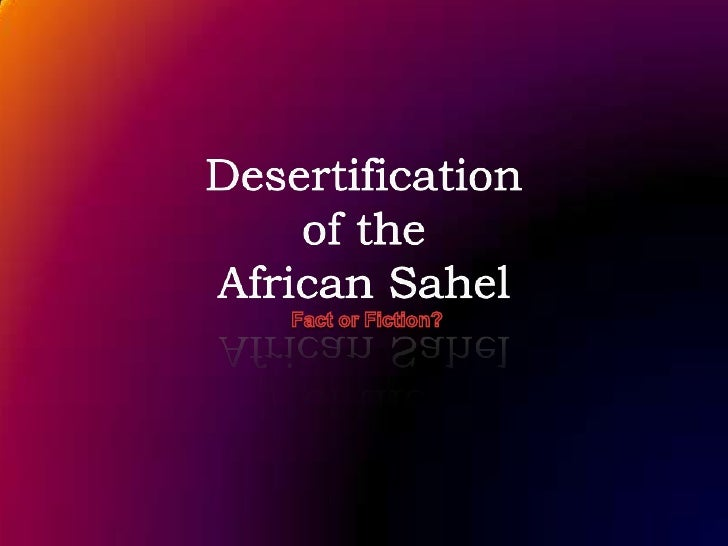 Desertification of theAfrican Sahel<br />Fact or Fiction?<br />