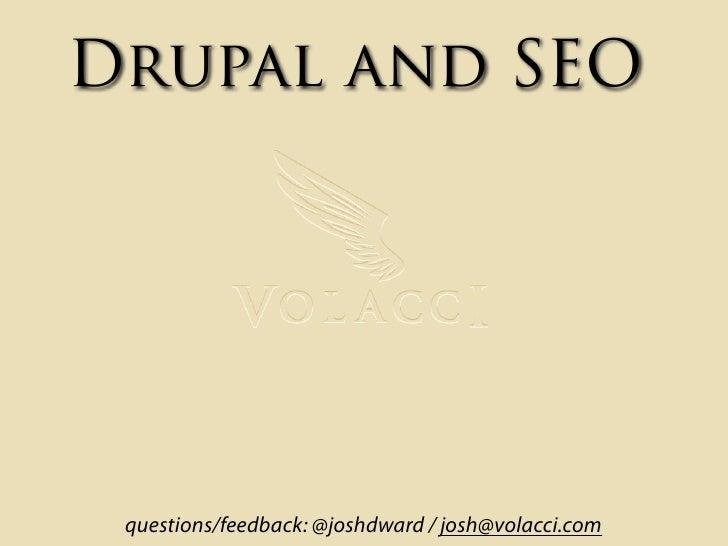 Drupal and SEO      questions/feedback: @joshdward / josh@volacci.com