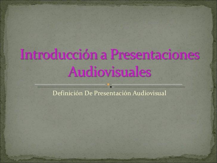 Definición De Presentación Audiovisual