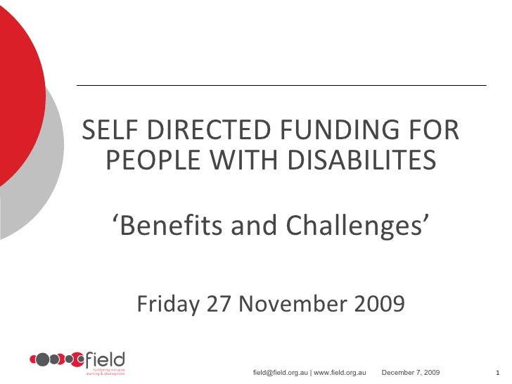 SELF DIRECTED FUNDING FOR PEOPLE WITH DISABILITES ' Benefits and Challenges' Friday 27 November 2009