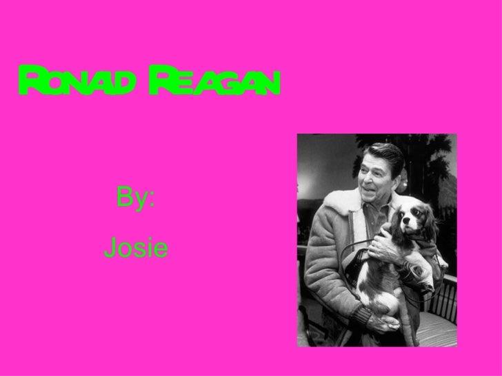 Ronald Reagan By: Josie