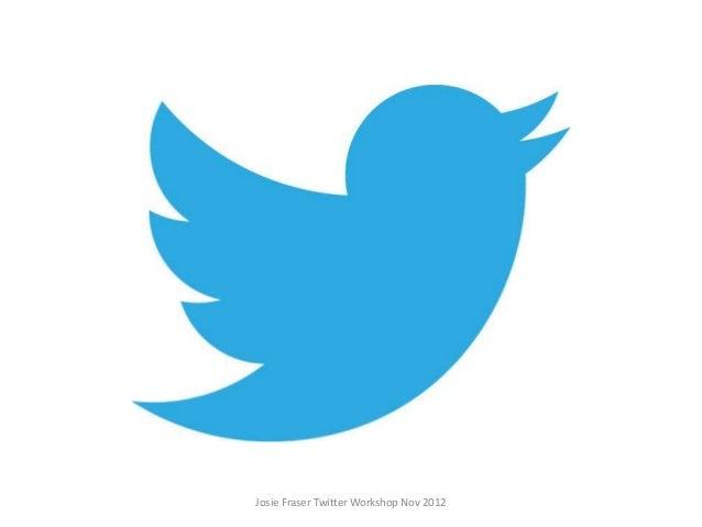 Josie Fraser Twitter Workshop Nov 2012