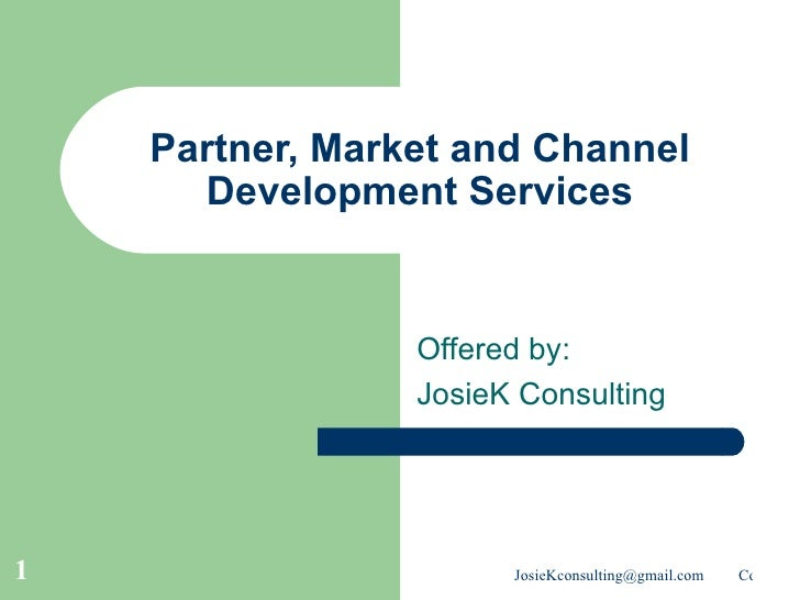 Partner, Market and Channel Development Services Offered by: JosieK Consulting