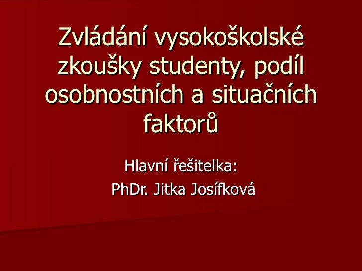 Zvládání vysokoškolské zkoušky studenty - podíl osobnostních a situačních proměnných, souvislost s copingovými strategiemi - Jitka Josifková