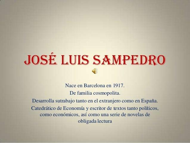 José Luis SampedroNace en Barcelona en 1917.De familia cosmopolita.Desarrolla sutrabajo tanto en el extranjero como en Esp...