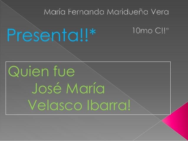 Presenta!!* Quien fue José María Velasco Ibarra!