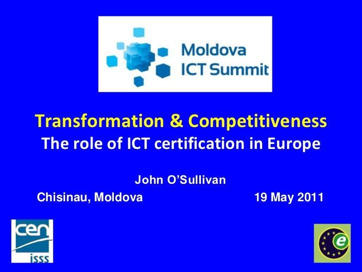 Transformation & CompetitivenessThe role of ICT certification in Europe                John O'SullivanChisinau, Moldova   ...
