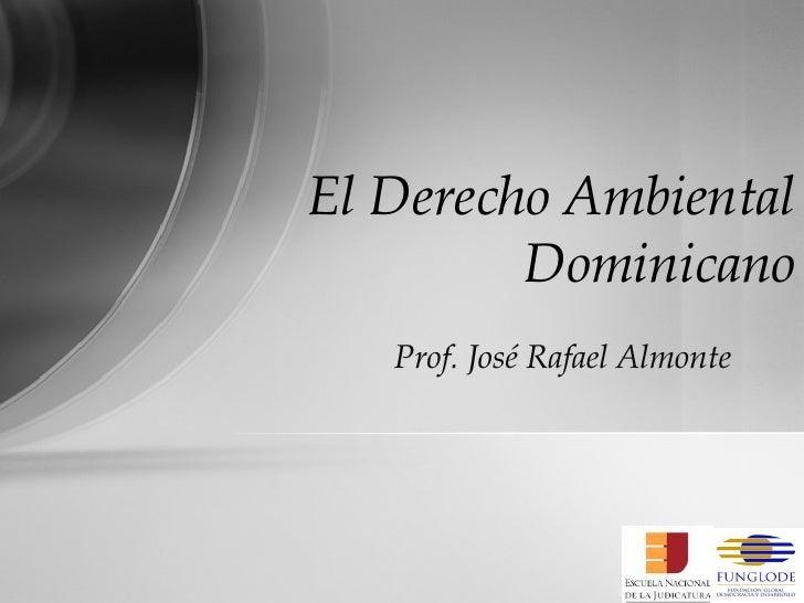 Prof. José Rafael Almonte  El Derecho Ambiental Dominicano