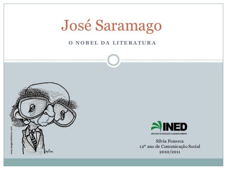 José Saramago<br />O Nobel da literatura <br />Sílvia Fonseca<br />12º ano de Comunicação Social<br />2010/2011<br />