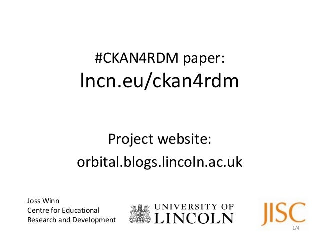 #CKAN4RDM paper:lncn.eu/ckan4rdmProject website:orbital.blogs.lincoln.ac.ukJoss WinnCentre for EducationalResearch and Dev...