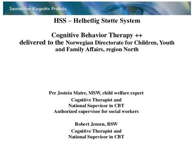 HSS – Helhetlig Støtte System           Cognitive Behavior Therapy ++delivered to the Norwegian Directorate for Children, ...