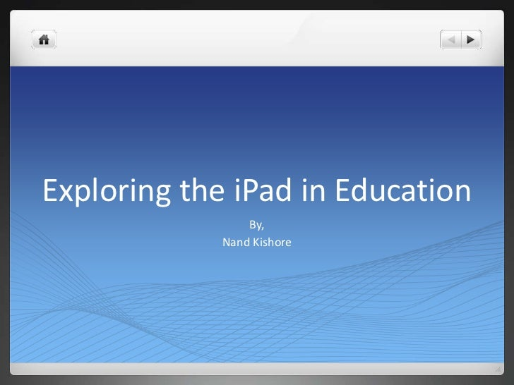 Exploring the iPad in Education<br />By,<br />Nand Kishore<br />