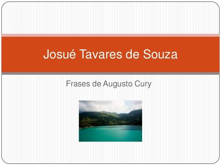 Josué Tavares de Souza   Frases de Augusto Cury