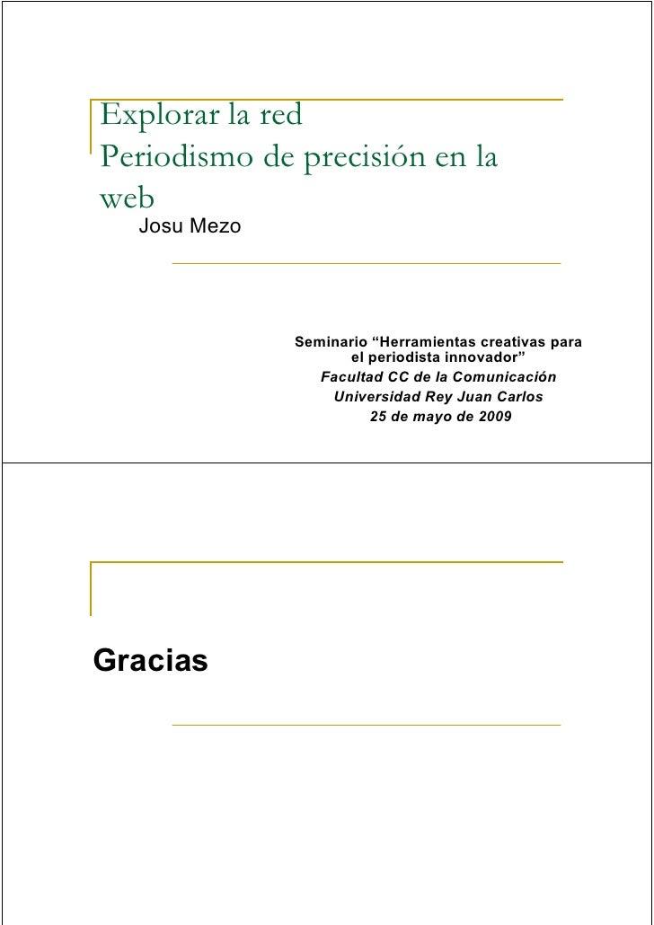 """Explorar la red Periodismo de precisión en la web   Josu Mezo                   Seminario """"Herramientas creativas para    ..."""