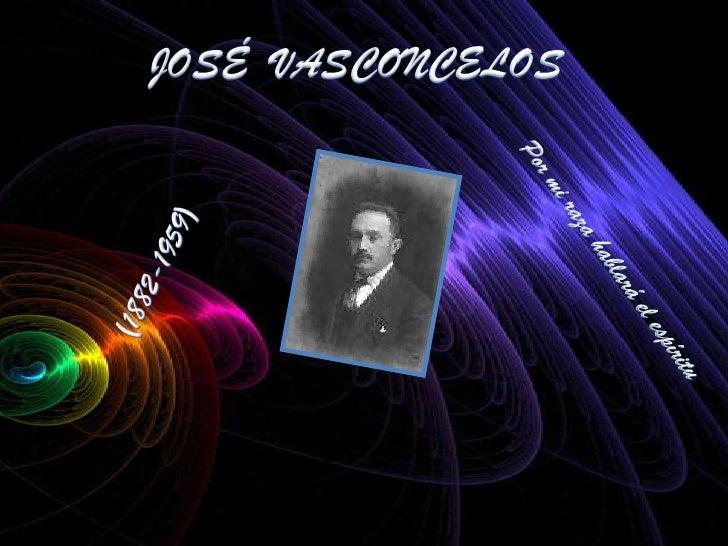 JOSÉ  VASCONCELOS<br />(1882-1959)<br />Por mi raza hablará el espíritu<br />