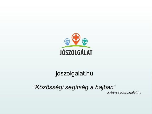 """joszolgalat.hu""""Közösségi segítség a bajban""""                         cc-by-sa joszolgalat.hu"""