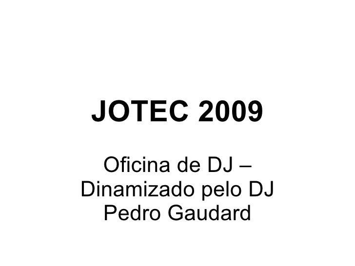 JOTEC 2009 Oficina de DJ – Dinamizado pelo DJ Pedro Gaudard