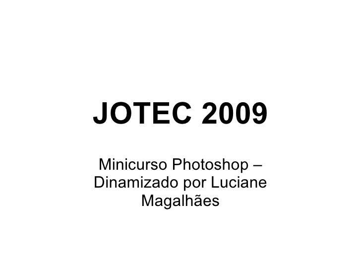 JOTEC 2009 Minicurso Photoshop – Dinamizado por Luciane Magalhães