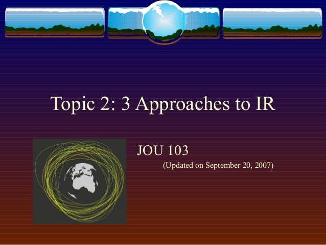 Topic 2: 3 Approaches to IR JOU 103 (Updated on September 20, 2007)