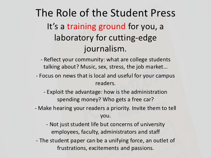 The Role of the Student Press     It's a training ground for you, a        laboratory for cutting-edge                 jou...