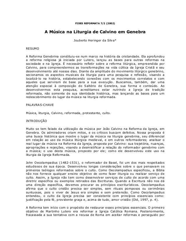 FIDES REFORMATA 7/2 (2002) A Música na Liturgia de Calvino em Genebra Jouberto Heringer da Silva* RESUMO A Reforma Genebri...