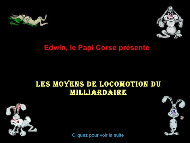 Les Moyens de locomotion du milliardaire Edwin, le Papi Corse présente Cliquez pour voir la suite