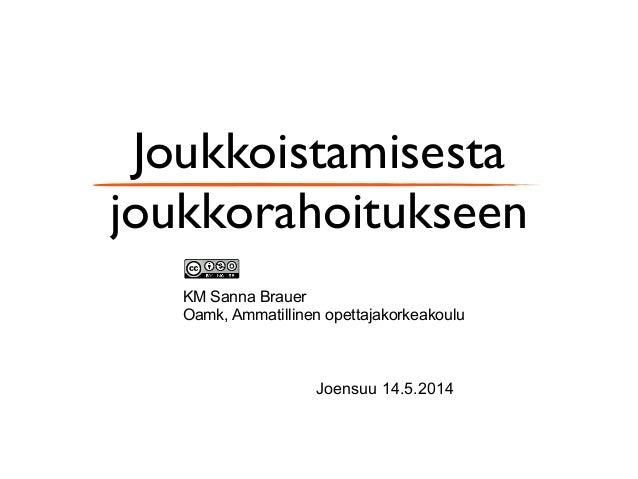 Joukkoistamisesta joukkorahoitukseen KM Sanna Brauer Oamk, Ammatillinen opettajakorkeakoulu Joensuu 14.5.2014