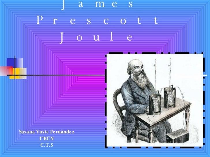 James Prescott Joule   Susana Yuste Fernández 1ºBCN C.T.S