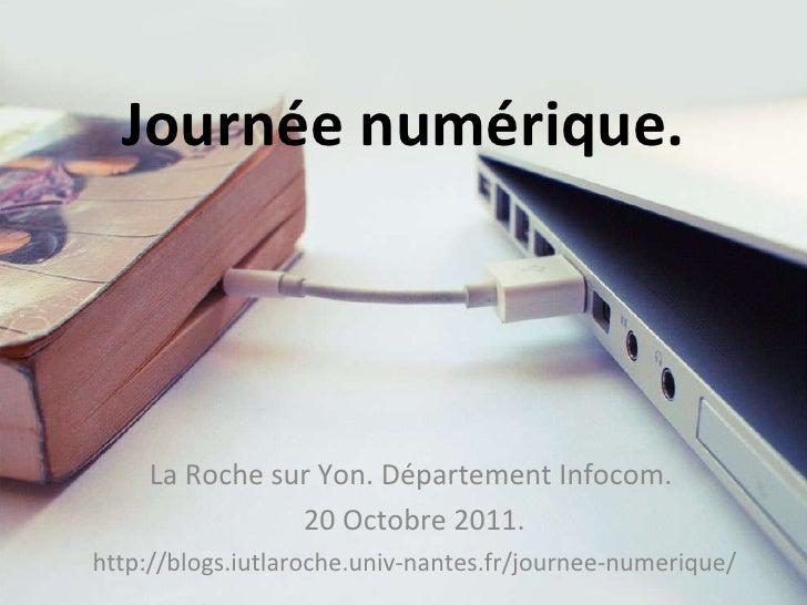 Journée numérique. La Roche sur Yon. Département Infocom.  20 Octobre 2011. http://blogs.iutlaroche.univ-nantes.fr/journee...