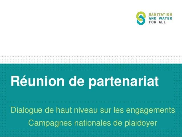 Réunion de partenariat Dialogue de haut niveau sur les engagements Campagnes nationales de plaidoyer