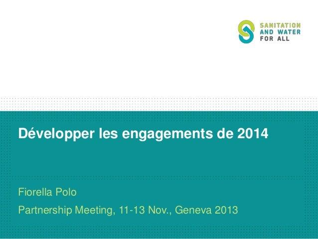 Développer les engagements de 2014  Fiorella Polo Partnership Meeting, 11-13 Nov., Geneva 2013