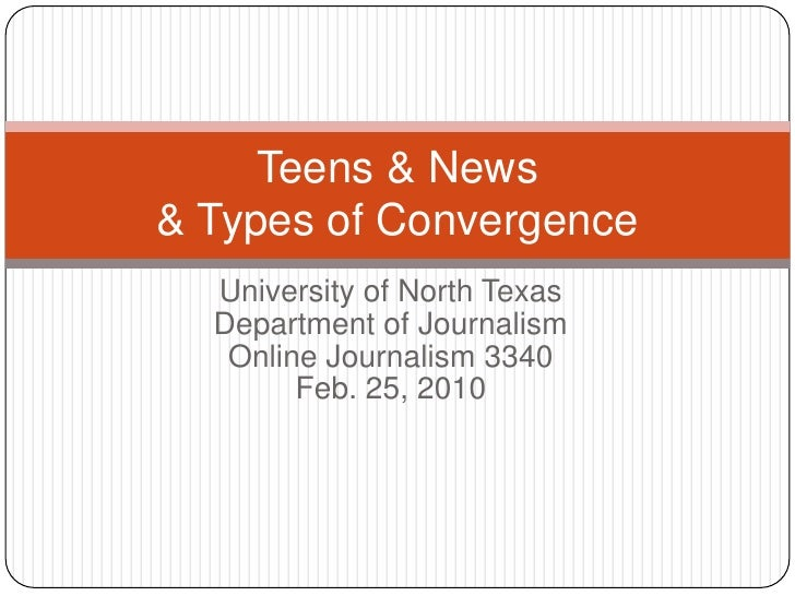 University of North Texas<br />Department of Journalism<br />Online Journalism 3340<br />Feb. 25, 2010<br />Teens & News& ...