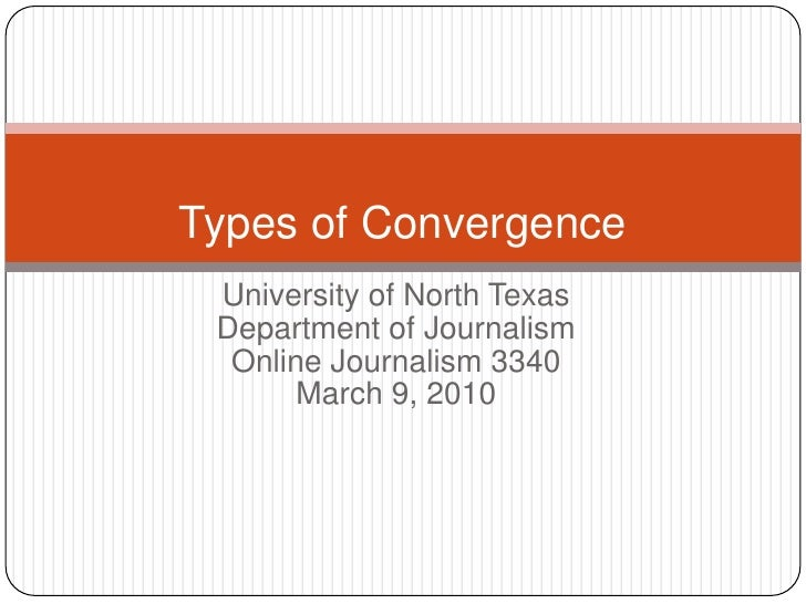University of North Texas<br />Department of Journalism<br />Online Journalism 3340<br />March 9, 2010<br />Types of Conve...