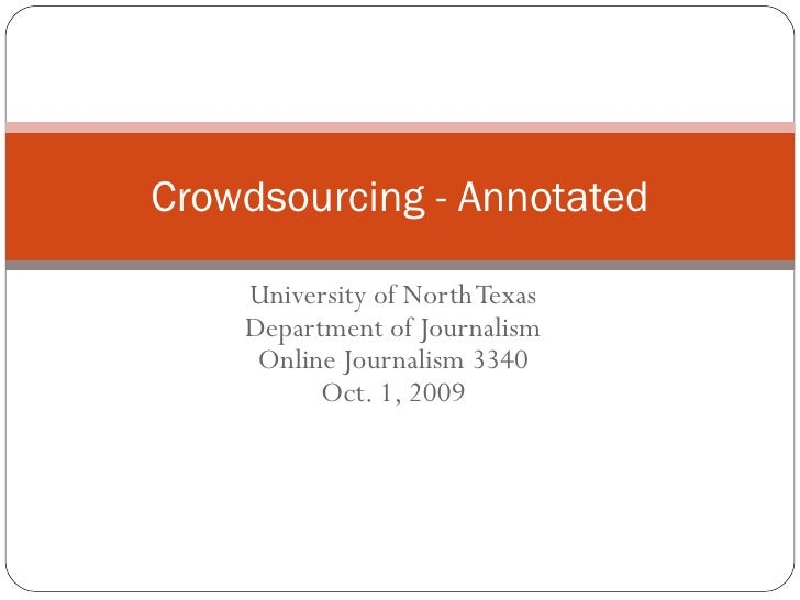 University of North Texas Department of Journalism Online Journalism 3340 Oct. 1, 2009 Crowdsourcing - Annotated