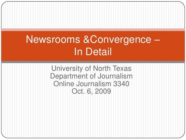 University of North Texas<br />Department of Journalism<br />Online Journalism 3340<br />Oct. 6, 2009<br />Newsrooms & Con...
