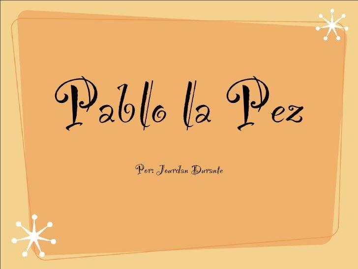 Pablo la Pez    Por: Jourdan Durante