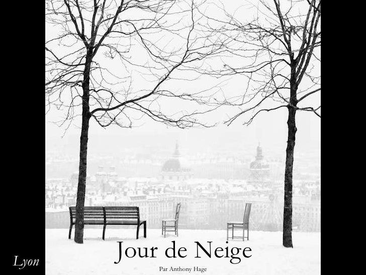 Jour de Neige<br />Lyon<br />Par Anthony Hage<br />