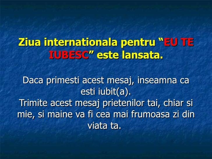 """Ziua internationala pentru """" EU TE IUBESC """" este lansata . Daca primesti acest mesaj, inseamna ca esti iubit(a) . Trimite ..."""